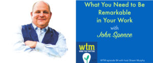 WTM-John Spence What you need to be remarkable in your work